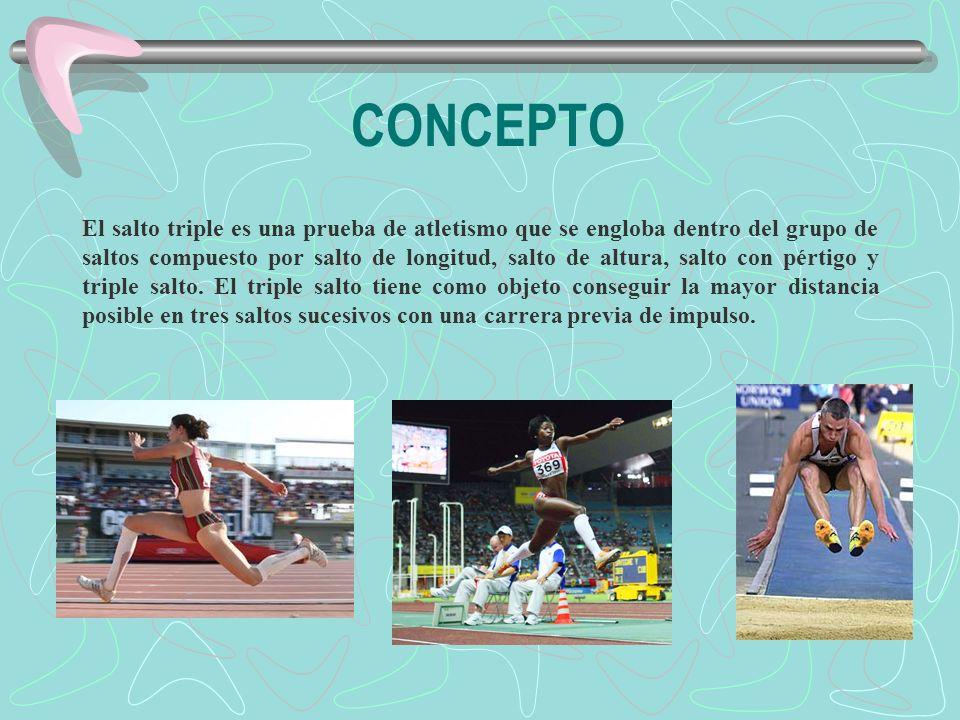 CONCEPTO El salto triple es una prueba de atletismo que se engloba dentro del grupo de saltos compuesto por salto de longitud, salto de altura, salto con pértigo y triple salto.