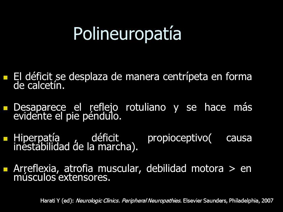 Polineuropatía El déficit se desplaza de manera centrípeta en forma de calcetín. El déficit se desplaza de manera centrípeta en forma de calcetín. Des