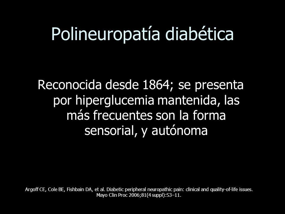Polineuropatía diabética Reconocida desde 1864; se presenta por hiperglucemia mantenida, las más frecuentes son la forma sensorial, y autónoma Argoff