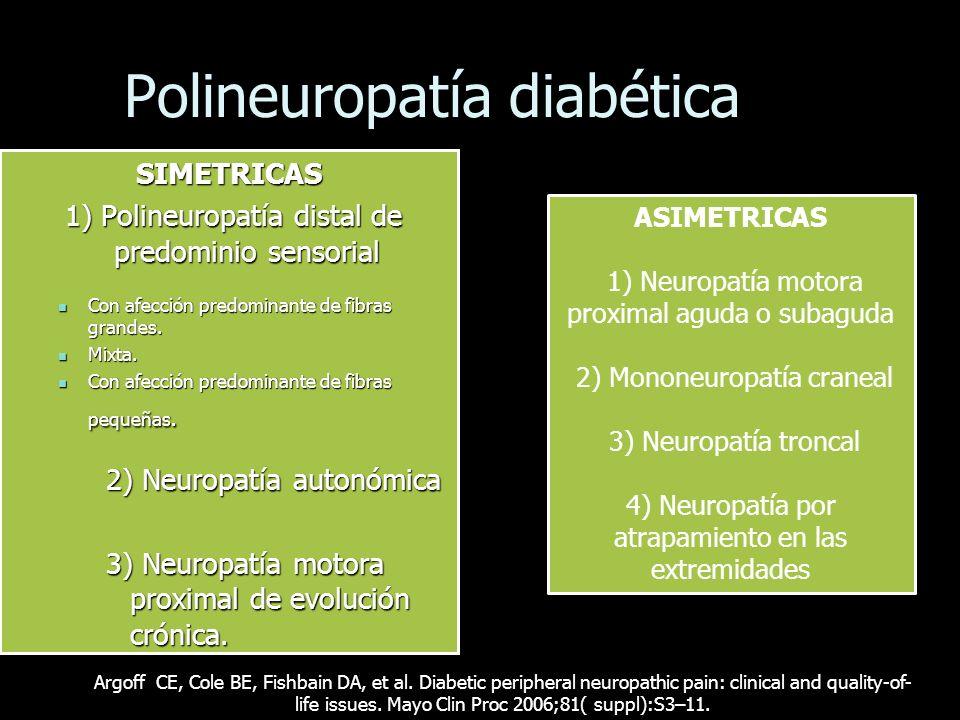Polineuropatía diabética SIMETRICAS 1) Polineuropatía distal de predominio sensorial 1) Polineuropatía distal de predominio sensorial Con afección pre