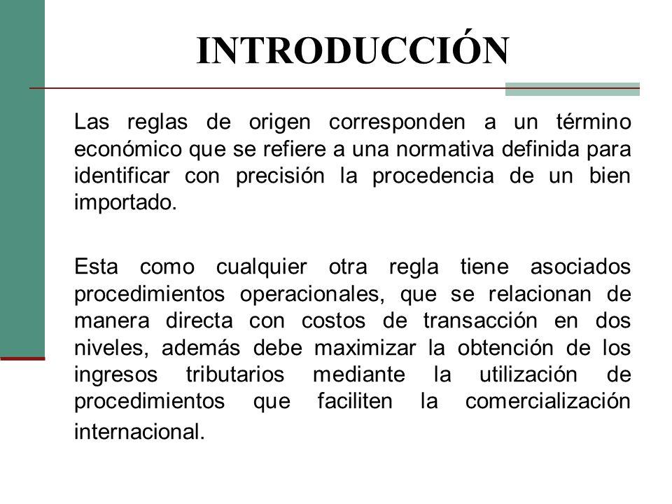 INTRODUCCIÓN Las reglas de origen corresponden a un término económico que se refiere a una normativa definida para identificar con precisión la proced