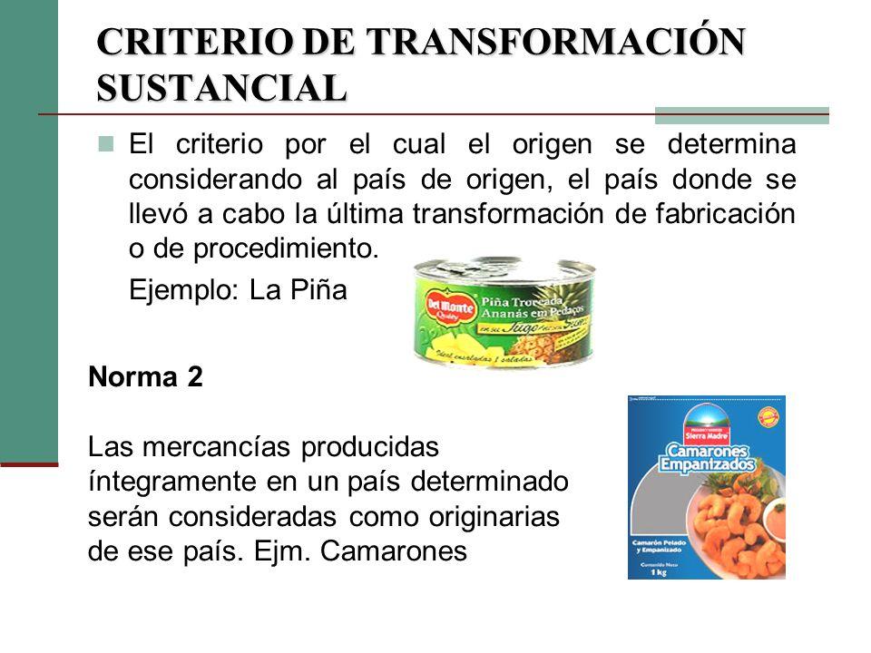 CRITERIO DE TRANSFORMACIÓN SUSTANCIAL El criterio por el cual el origen se determina considerando al país de origen, el país donde se llevó a cabo la