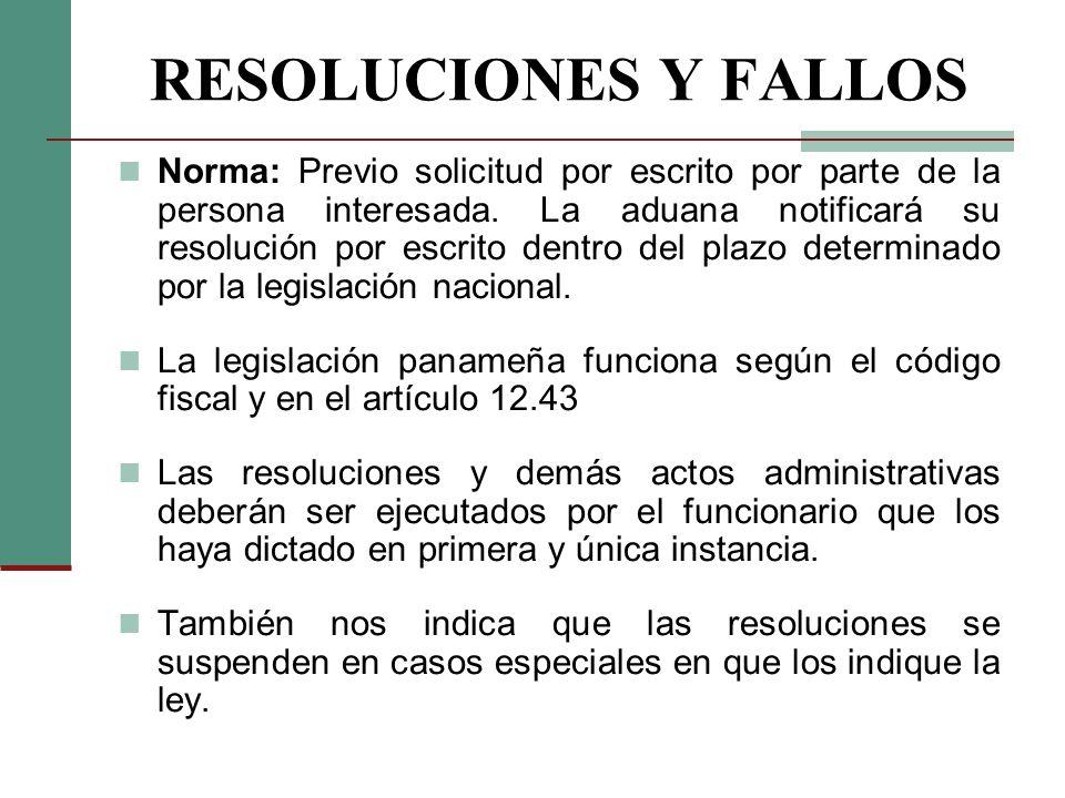 RESOLUCIONES Y FALLOS Norma: Previo solicitud por escrito por parte de la persona interesada. La aduana notificará su resolución por escrito dentro de