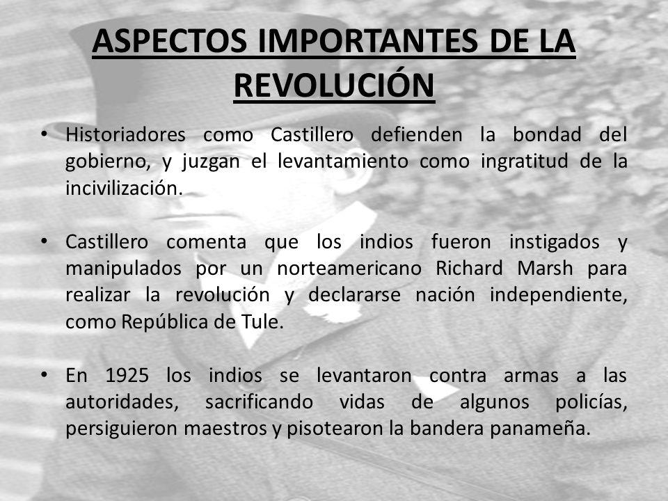ASPECTOS IMPORTANTES DE LA REVOLUCIÓN Historiadores como Castillero defienden la bondad del gobierno, y juzgan el levantamiento como ingratitud de la