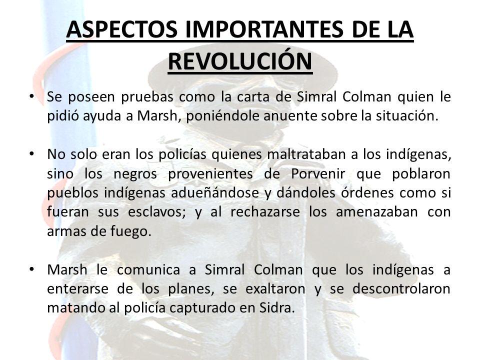 ASPECTOS IMPORTANTES DE LA REVOLUCIÓN Se poseen pruebas como la carta de Simral Colman quien le pidió ayuda a Marsh, poniéndole anuente sobre la situa