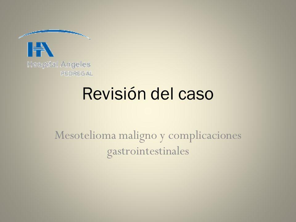 Revisión del caso Mesotelioma maligno y complicaciones gastrointestinales