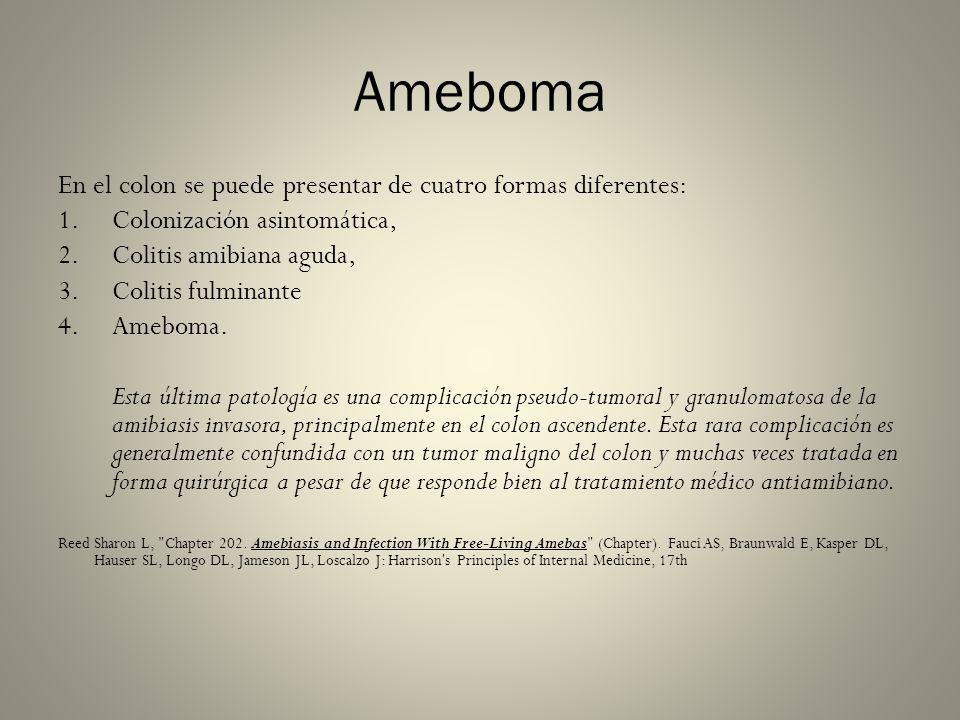 Ameboma En el colon se puede presentar de cuatro formas diferentes: 1.Colonización asintomática, 2.Colitis amibiana aguda, 3.Colitis fulminante 4.Ameb