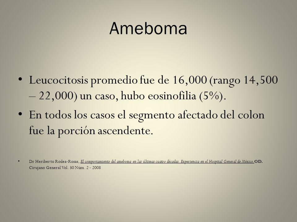 Ameboma Leucocitosis promedio fue de 16,000 (rango 14,500 – 22,000) un caso, hubo eosinofilia (5%). En todos los casos el segmento afectado del colon