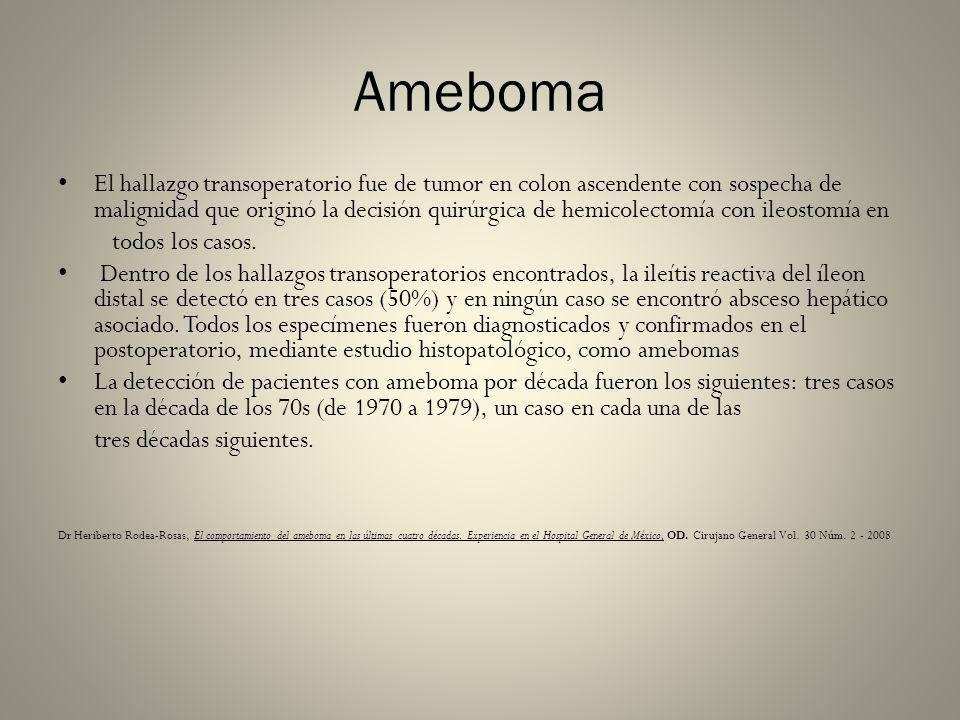 Ameboma El hallazgo transoperatorio fue de tumor en colon ascendente con sospecha de malignidad que originó la decisión quirúrgica de hemicolectomía c