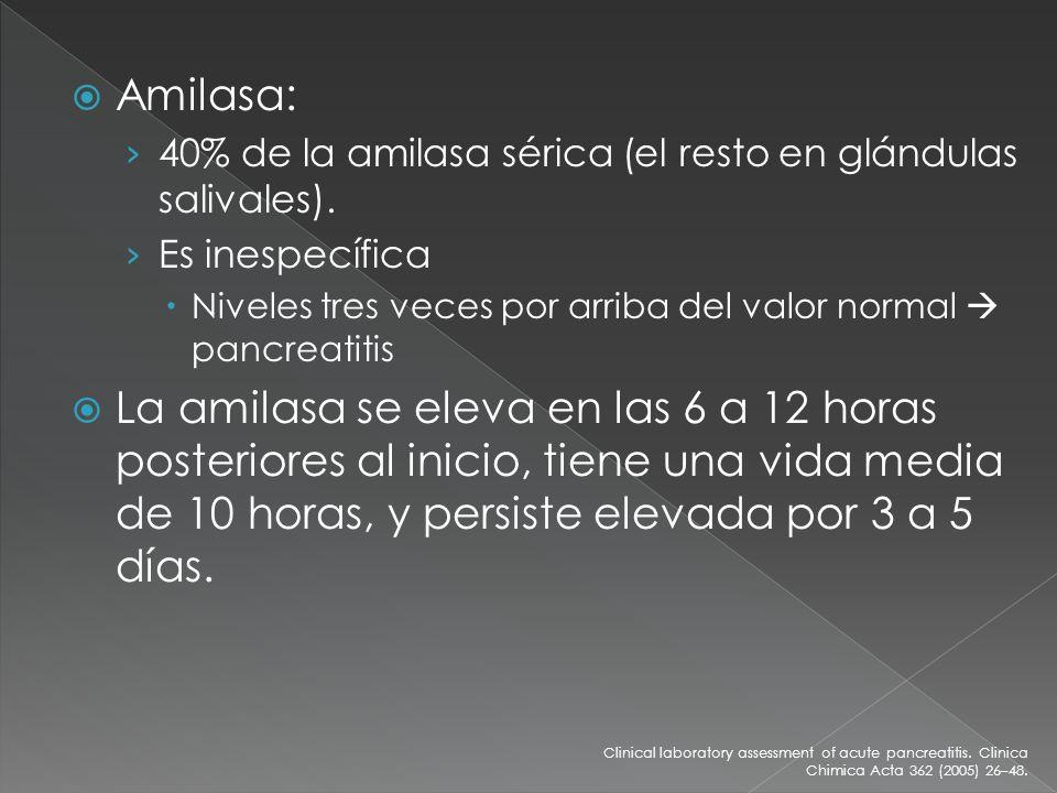 Amilasa: 40% de la amilasa sérica (el resto en glándulas salivales). Es inespecífica Niveles tres veces por arriba del valor normal pancreatitis La am