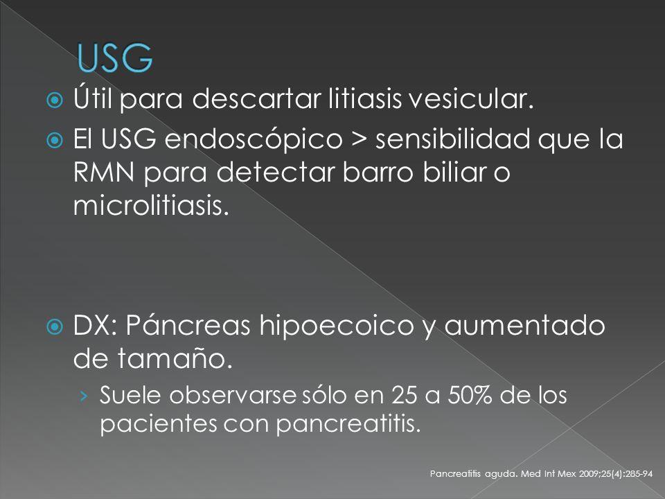 Útil para descartar litiasis vesicular. El USG endoscópico > sensibilidad que la RMN para detectar barro biliar o microlitiasis. DX: Páncreas hipoecoi