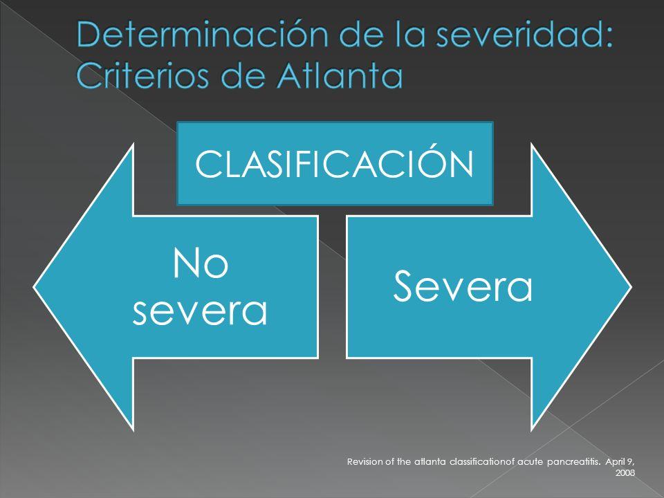 No severa Severa CLASIFICACIÓN Revision of the atlanta classificationof acute pancreatitis. April 9, 2008