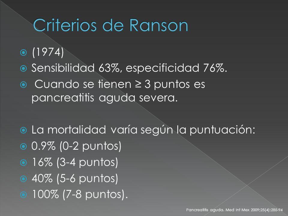 (1974) Sensibilidad 63%, especificidad 76%. Cuando se tienen 3 puntos es pancreatitis aguda severa. La mortalidad varía según la puntuación: 0.9% (0-2