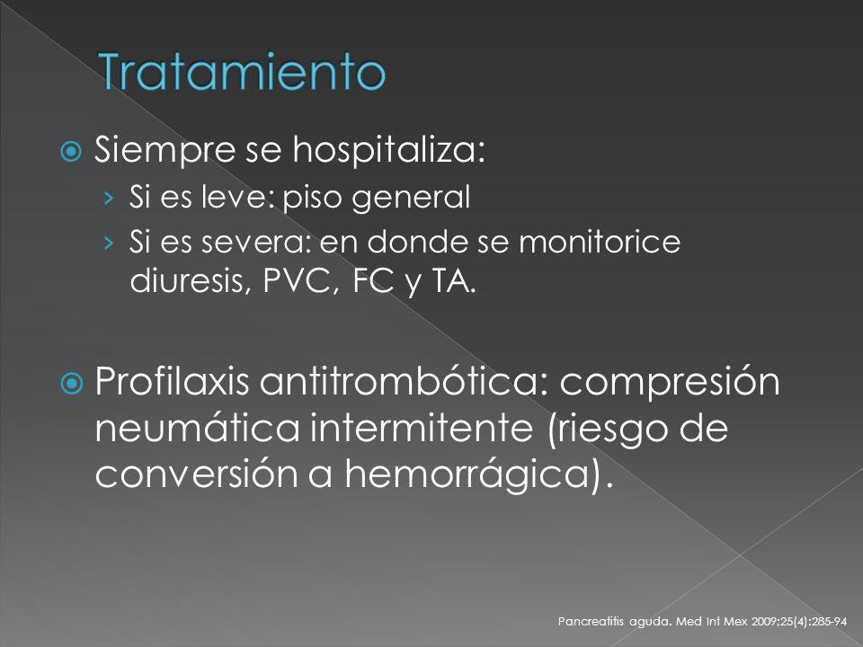 Siempre se hospitaliza: Si es leve: piso general Si es severa: en donde se monitorice diuresis, PVC, FC y TA. Profilaxis antitrombótica: compresión ne