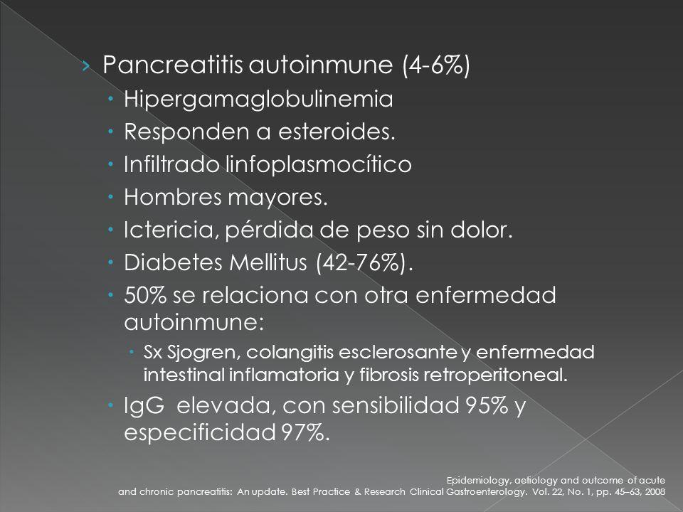Pancreatitis autoinmune (4-6%) Hipergamaglobulinemia Responden a esteroides. Infiltrado linfoplasmocítico Hombres mayores. Ictericia, pérdida de peso