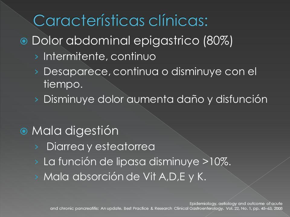 Dolor abdominal epigastrico (80%) Intermitente, continuo Desaparece, continua o disminuye con el tiempo. Disminuye dolor aumenta daño y disfunción Mal