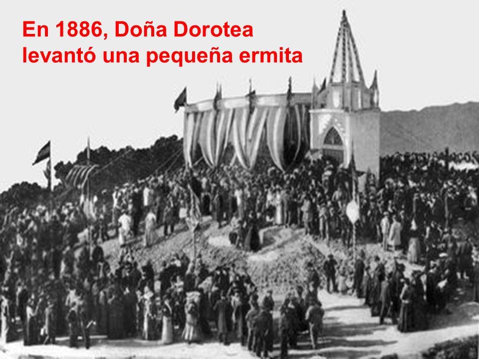 En 1886, Doña Dorotea levantó una pequeña ermita
