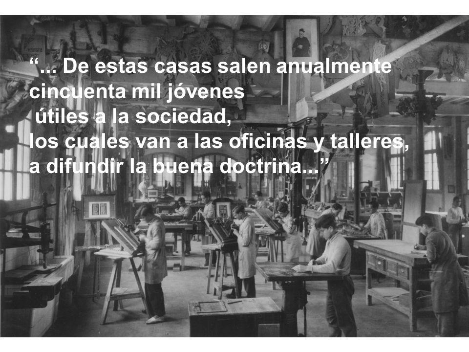 ... De estas casas salen anualmente cincuenta mil jóvenes útiles a la sociedad, los cuales van a las oficinas y talleres, a difundir la buena doctrina