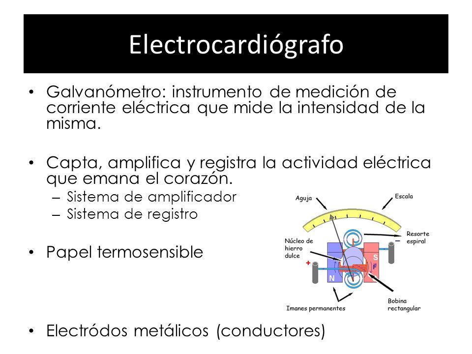 Electrocardiógrafo Galvanómetro: instrumento de medición de corriente eléctrica que mide la intensidad de la misma. Capta, amplifica y registra la act