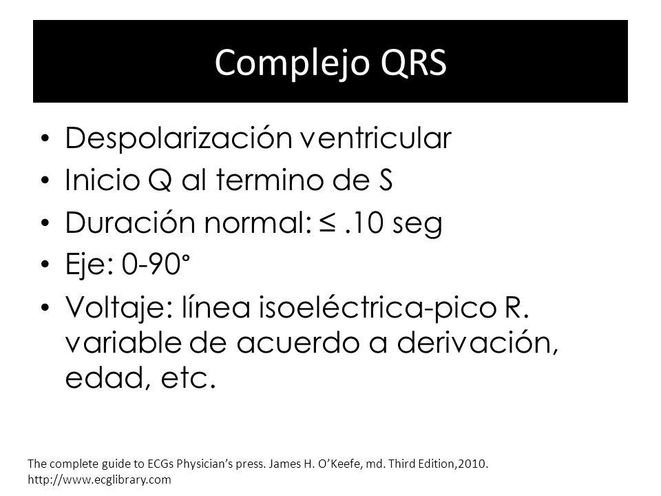 Complejo QRS Despolarización ventricular Inicio Q al termino de S Duración normal:.10 seg Eje: 0-90° Voltaje: línea isoeléctrica-pico R. variable de a