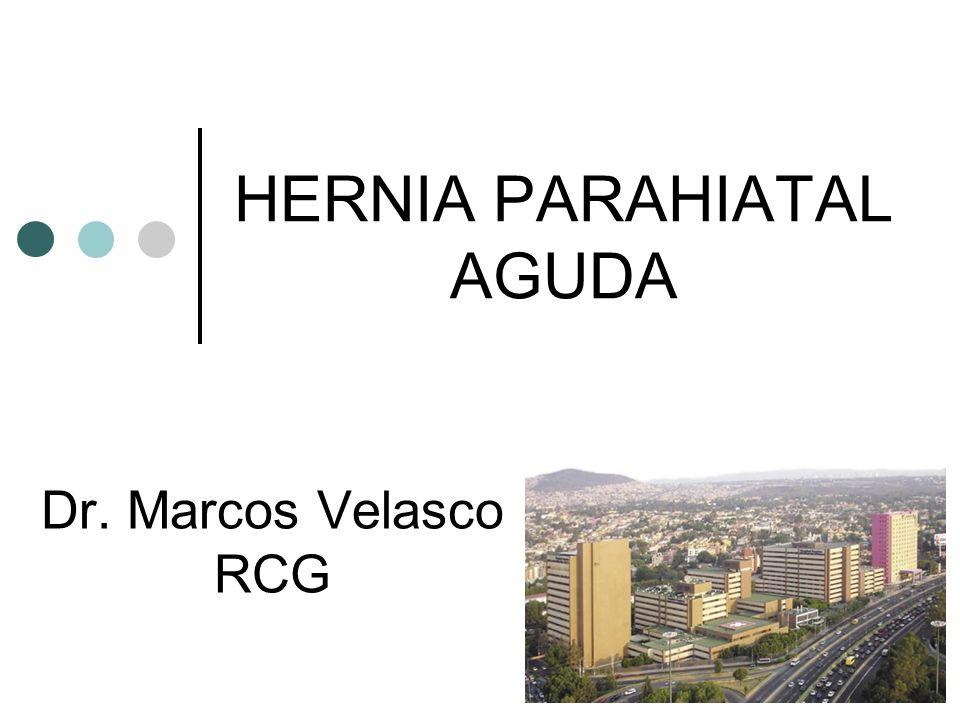 HERNIA PARAHIATAL AGUDA Dr. Marcos Velasco RCG
