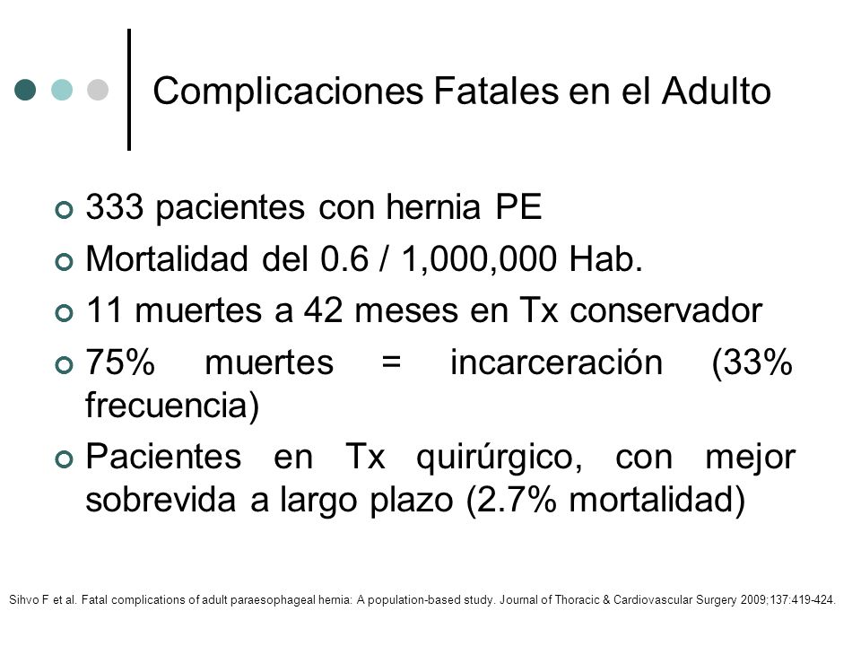 Complicaciones Fatales en el Adulto 333 pacientes con hernia PE Mortalidad del 0.6 / 1,000,000 Hab. 11 muertes a 42 meses en Tx conservador 75% muerte