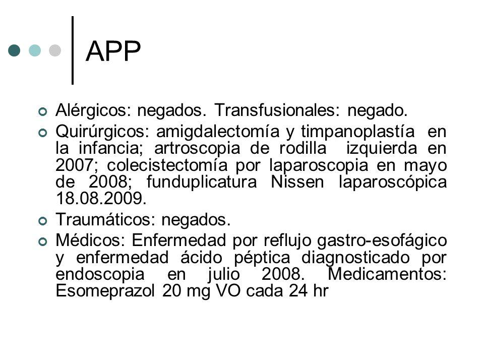 APP Alérgicos: negados. Transfusionales: negado. Quirúrgicos: amigdalectomía y timpanoplastía en la infancia; artroscopia de rodilla izquierda en 2007