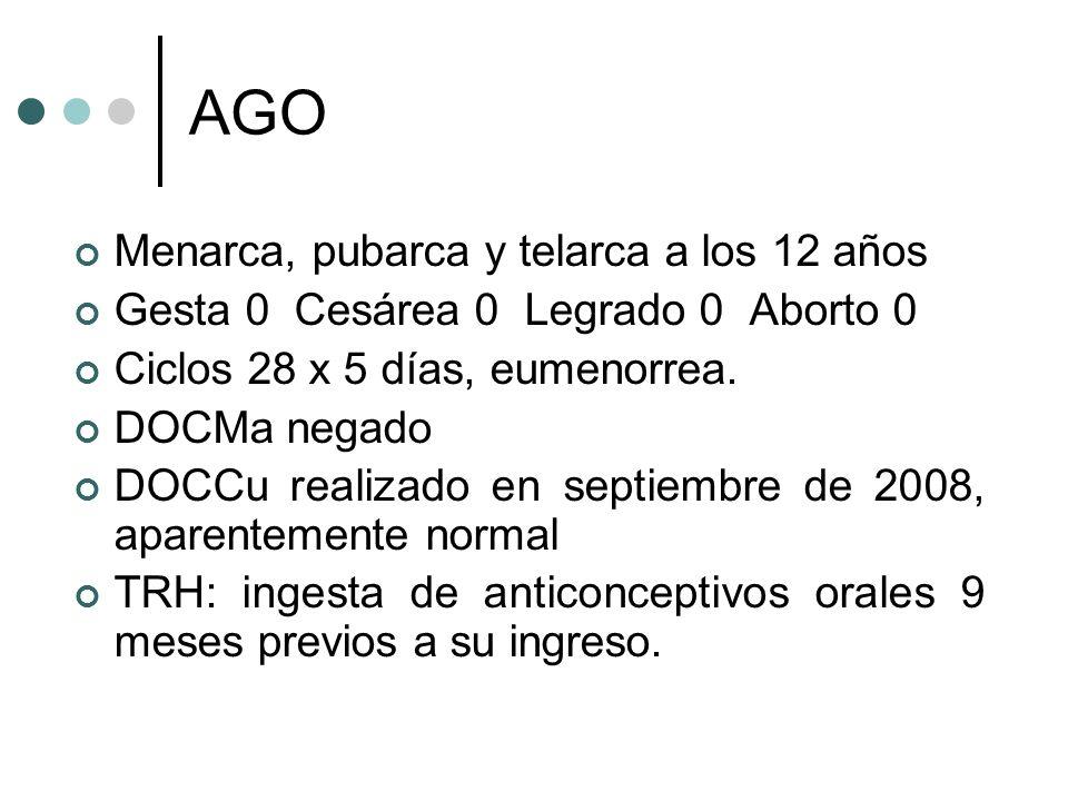 AGO Menarca, pubarca y telarca a los 12 años Gesta 0 Cesárea 0 Legrado 0 Aborto 0 Ciclos 28 x 5 días, eumenorrea. DOCMa negado DOCCu realizado en sept