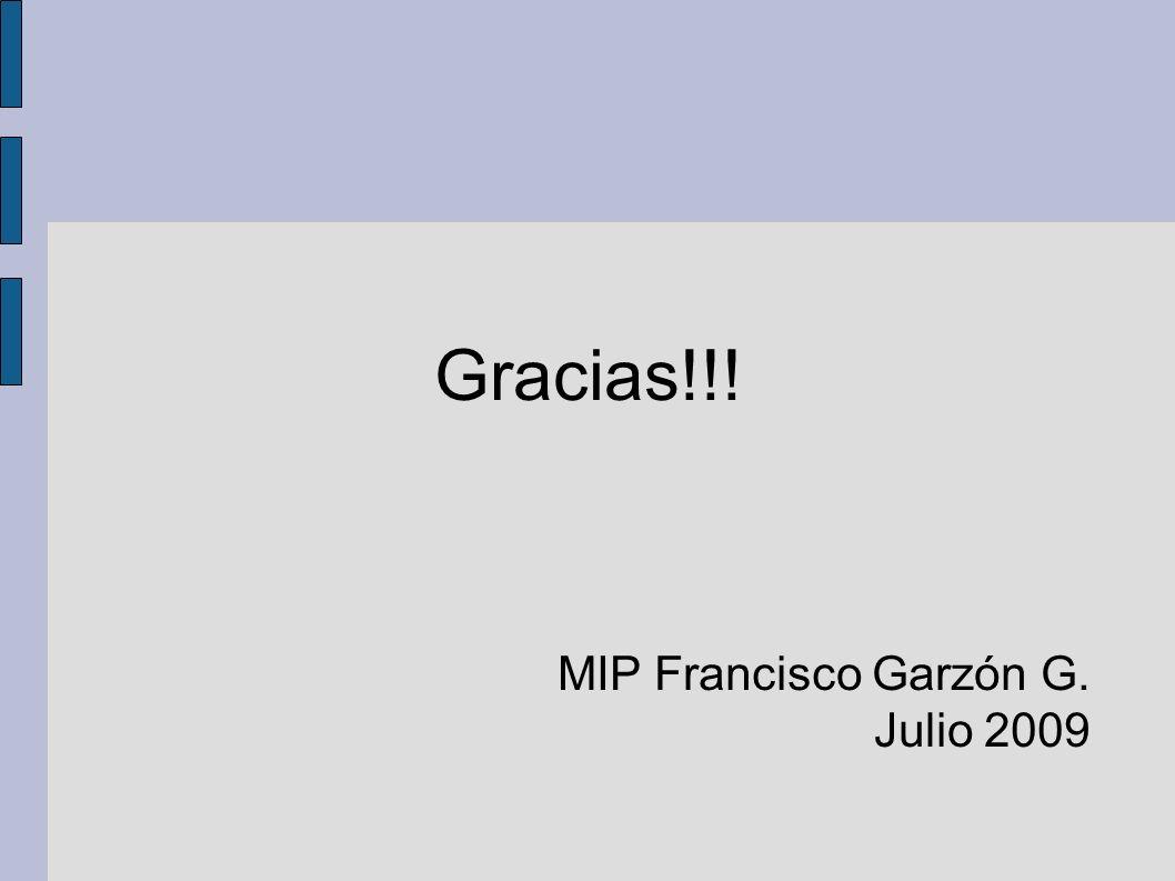 Gracias!!! MIP Francisco Garzón G. Julio 2009