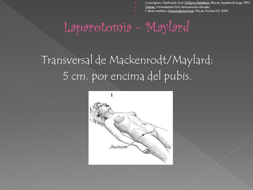 Transversal de Mackenrodt/Maylard: 5 cm. por encima del pubis. Cunningham, MacDonald, Gant. Williams Obstetetrics. 18va ed. Appleton & Lange. 1990. Ce