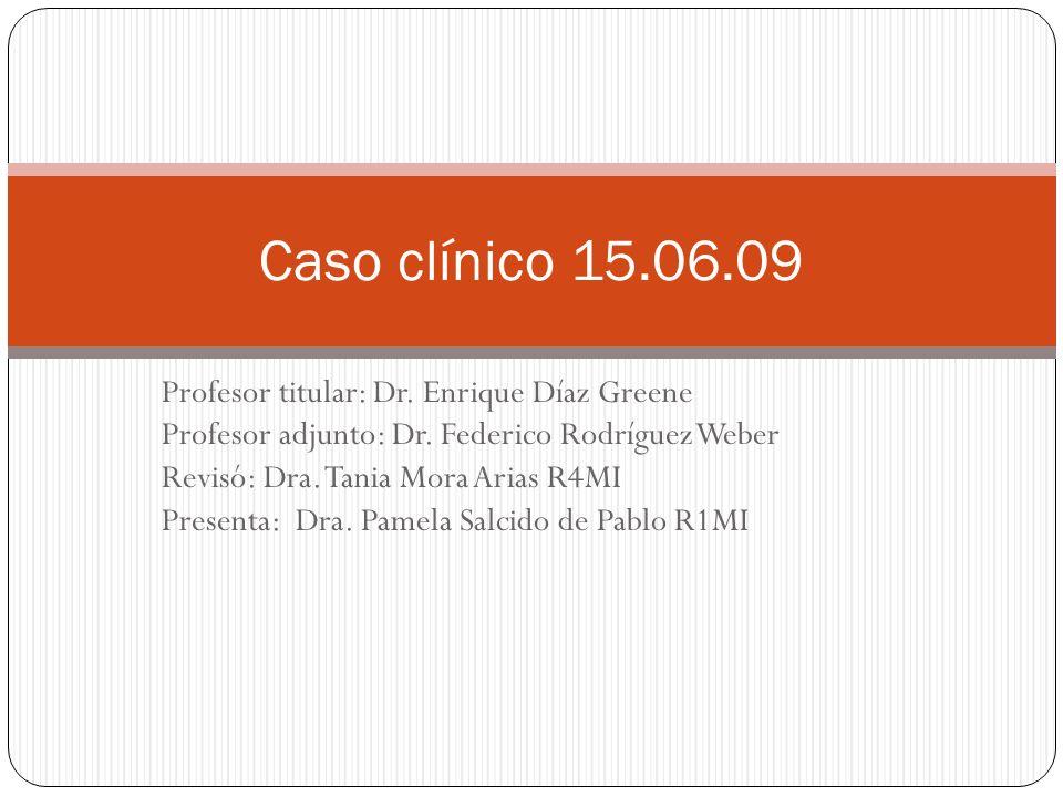 Profesor titular: Dr. Enrique Díaz Greene Profesor adjunto: Dr. Federico Rodríguez Weber Revisó: Dra. Tania Mora Arias R4MI Presenta: Dra. Pamela Salc