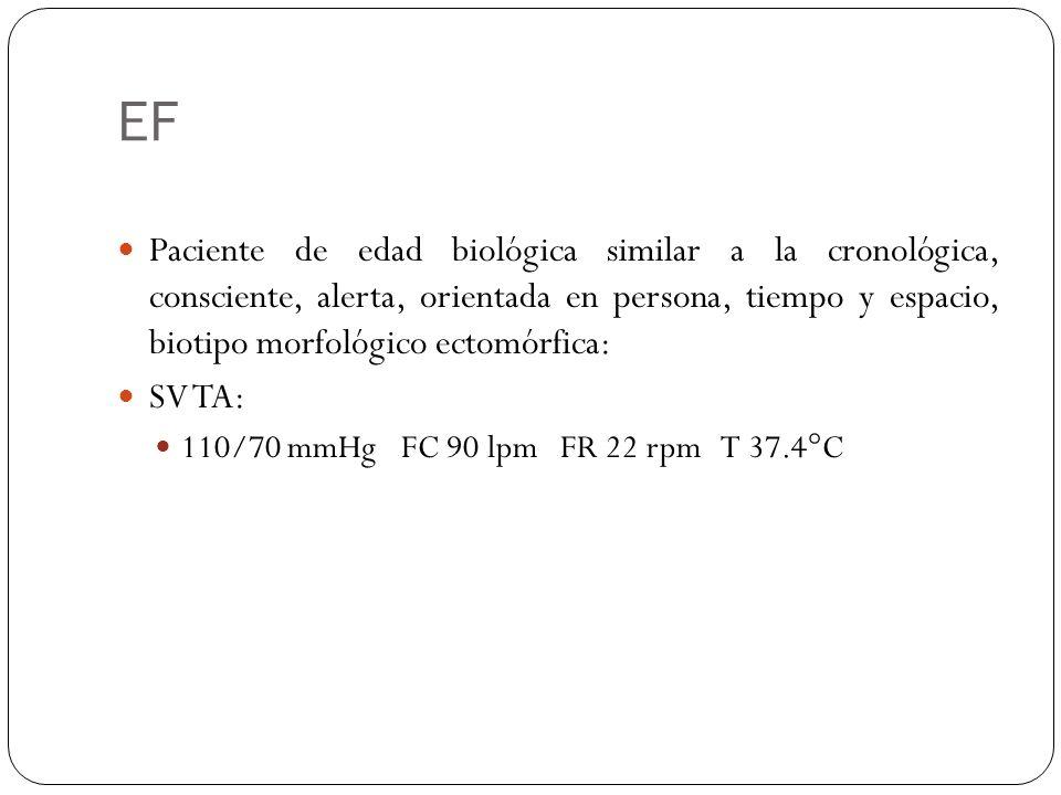 EF Paciente de edad biológica similar a la cronológica, consciente, alerta, orientada en persona, tiempo y espacio, biotipo morfológico ectomórfica: S