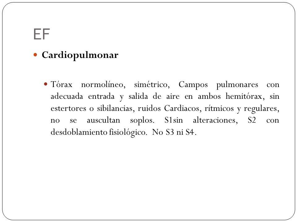 EF Cardiopulmonar Tórax normolíneo, simétrico, Campos pulmonares con adecuada entrada y salida de aire en ambos hemitórax, sin estertores o sibilancia