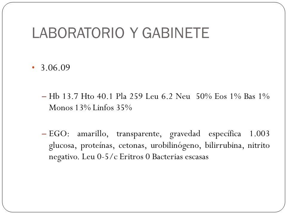 LABORATORIO Y GABINETE 3.06.09 – Hb 13.7 Hto 40.1 Pla 259 Leu 6.2 Neu 50% Eos 1% Bas 1% Monos 13% Linfos 35% – EGO: amarillo, transparente, gravedad e