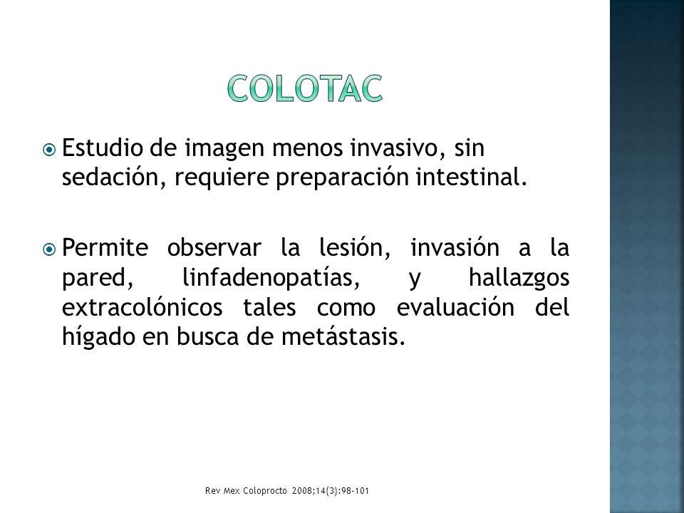 Estudio de imagen menos invasivo, sin sedación, requiere preparación intestinal. Permite observar la lesión, invasión a la pared, linfadenopatías, y h