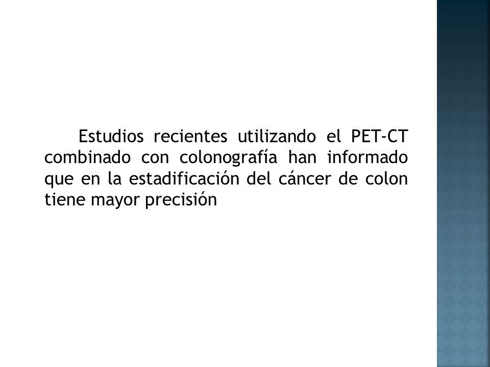 Estudios recientes utilizando el PET-CT combinado con colonografía han informado que en la estadificación del cáncer de colon tiene mayor precisión