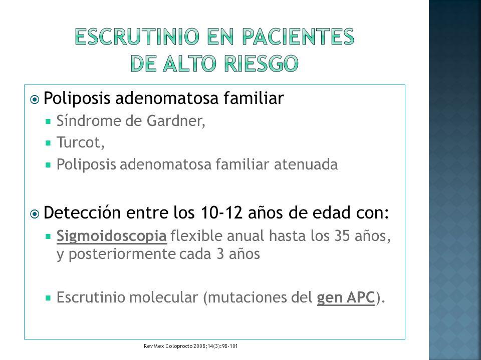 Poliposis adenomatosa familiar Síndrome de Gardner, Turcot, Poliposis adenomatosa familiar atenuada Detección entre los 10-12 años de edad con: Sigmoi