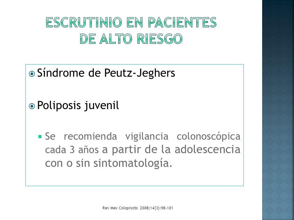 Síndrome de Peutz-Jeghers Poliposis juvenil Se recomienda vigilancia colonoscópica cada 3 años a partir de la adolescencia con o sin sintomatología. R