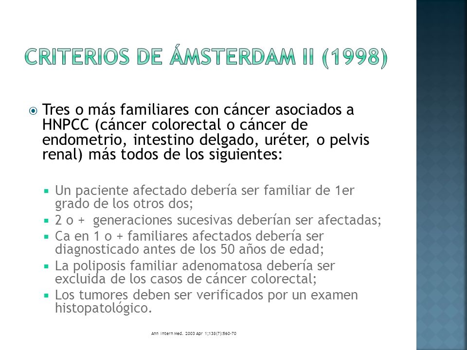 Tres o más familiares con cáncer asociados a HNPCC (cáncer colorectal o cáncer de endometrio, intestino delgado, uréter, o pelvis renal) más todos de