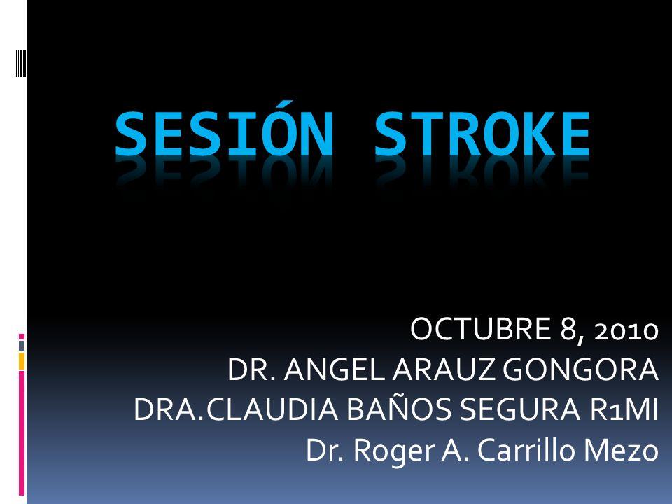 OCTUBRE 8, 2010 DR. ANGEL ARAUZ GONGORA DRA.CLAUDIA BAÑOS SEGURA R1MI Dr. Roger A. Carrillo Mezo