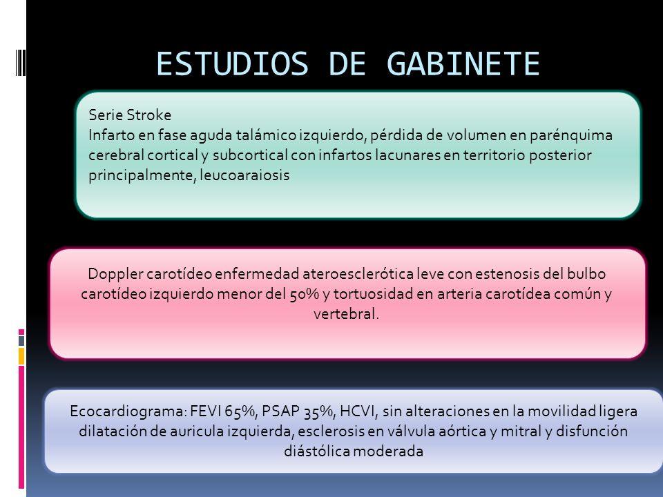 ESTUDIOS DE GABINETE. Serie Stroke Infarto en fase aguda talámico izquierdo, pérdida de volumen en parénquima cerebral cortical y subcortical con infa
