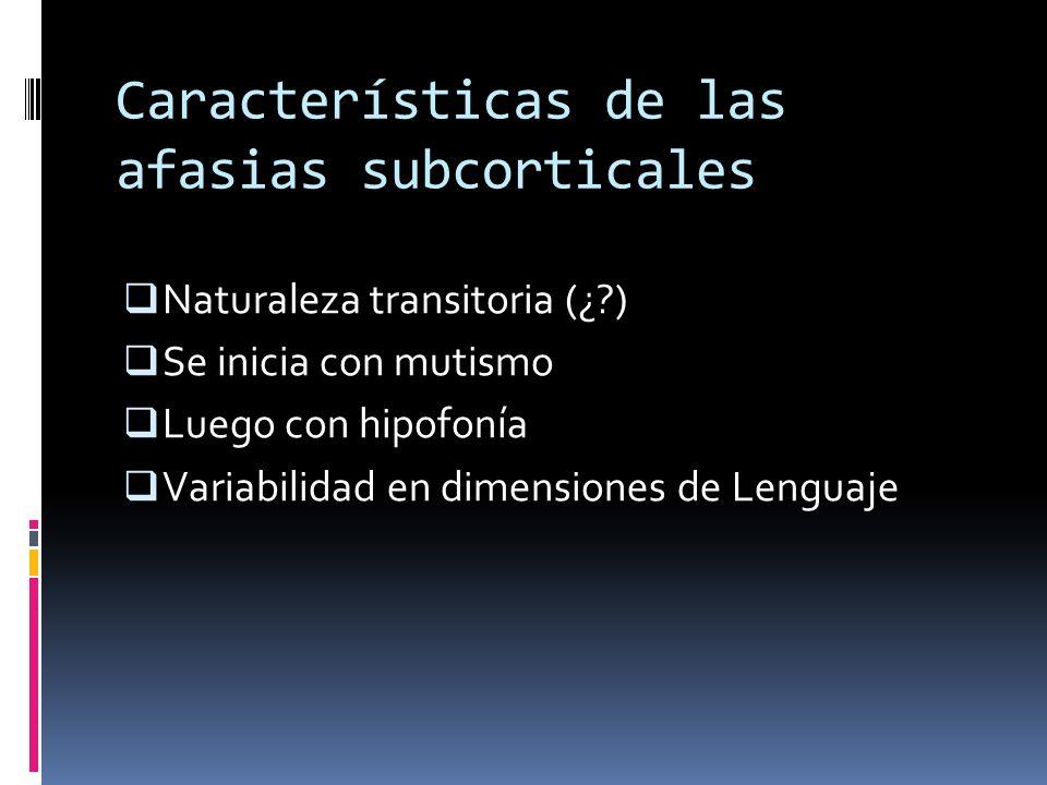 Características de las afasias subcorticales Naturaleza transitoria (¿?) Se inicia con mutismo Luego con hipofonía Variabilidad en dimensiones de Leng