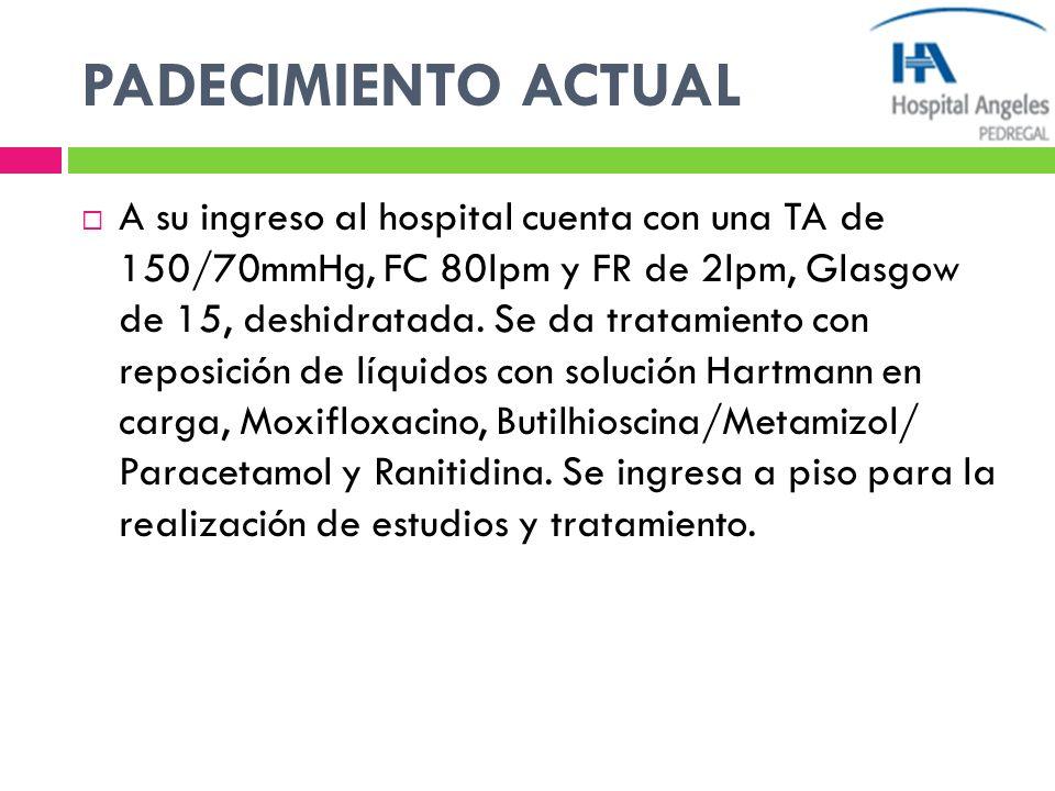 PADECIMIENTO ACTUAL A su ingreso al hospital cuenta con una TA de 150/70mmHg, FC 80lpm y FR de 2lpm, Glasgow de 15, deshidratada. Se da tratamiento co