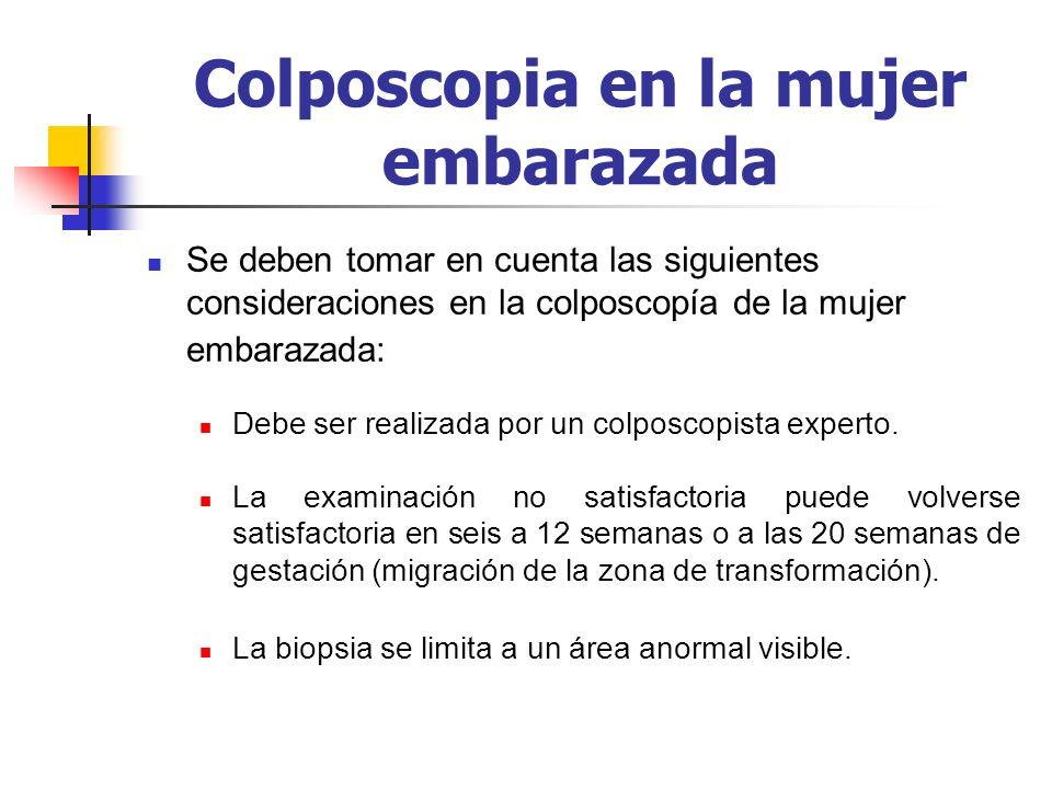 Colposcopia en la mujer embarazada Se deben tomar en cuenta las siguientes consideraciones en la colposcopía de la mujer embarazada: Debe ser realizad