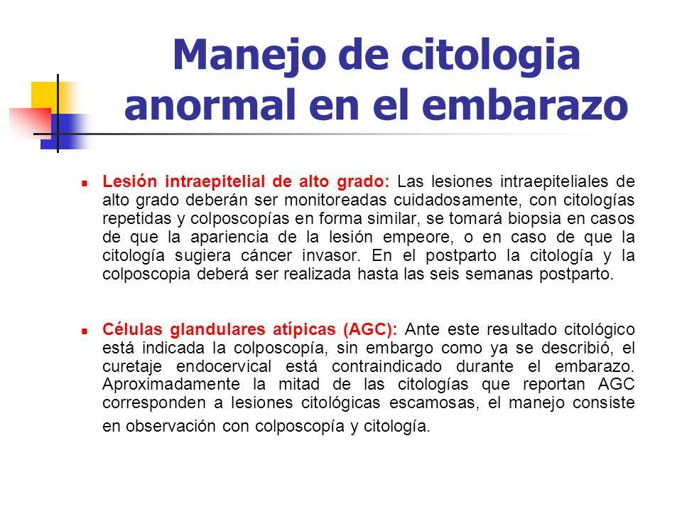 Manejo de citologia anormal en el embarazo Lesión intraepitelial de alto grado: Las lesiones intraepiteliales de alto grado deberán ser monitoreadas c