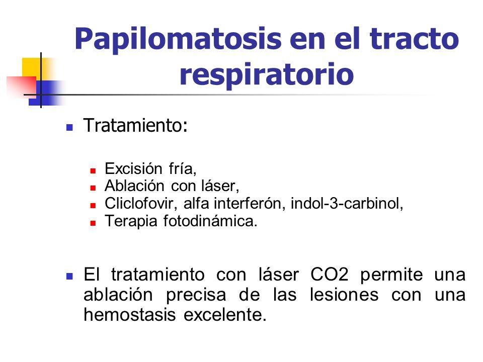 Papilomatosis en el tracto respiratorio Tratamiento: Excisión fría, Ablación con láser, Cliclofovir, alfa interferón, indol-3-carbinol, Terapia fotodi