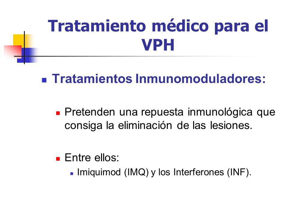 Tratamiento médico para el VPH Tratamientos Inmunomoduladores: Pretenden una repuesta inmunológica que consiga la eliminación de las lesiones. Entre e