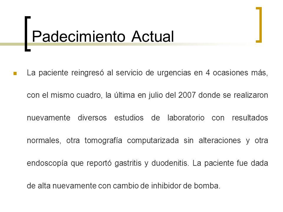 Padecimiento Actual La paciente reingresó al servicio de urgencias en 4 ocasiones más, con el mismo cuadro, la última en julio del 2007 donde se reali
