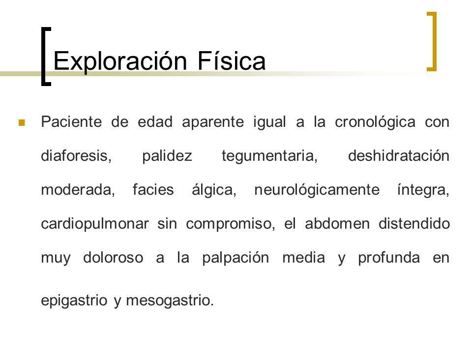 Exploración Física Paciente de edad aparente igual a la cronológica con diaforesis, palidez tegumentaria, deshidratación moderada, facies álgica, neur