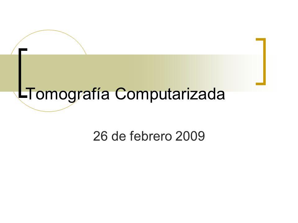 Tomografía Computarizada 26 de febrero 2009